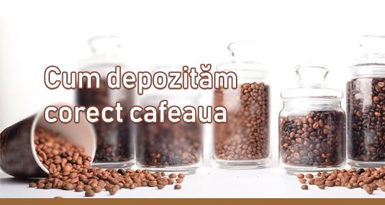 Cum depozităm cafeaua